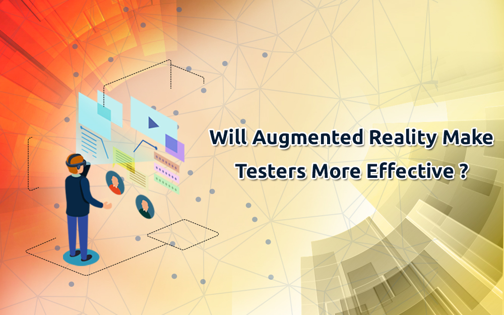 Will Augmented Reality Make Testers More Effective?