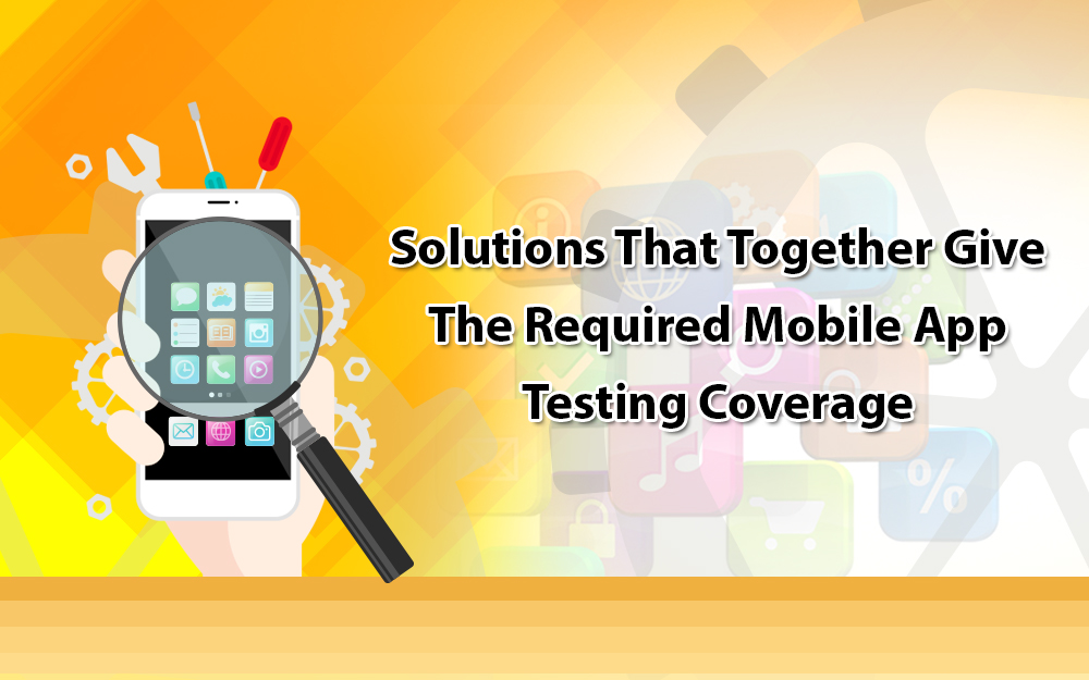 Solutions that together give the required mobile app testing coverage