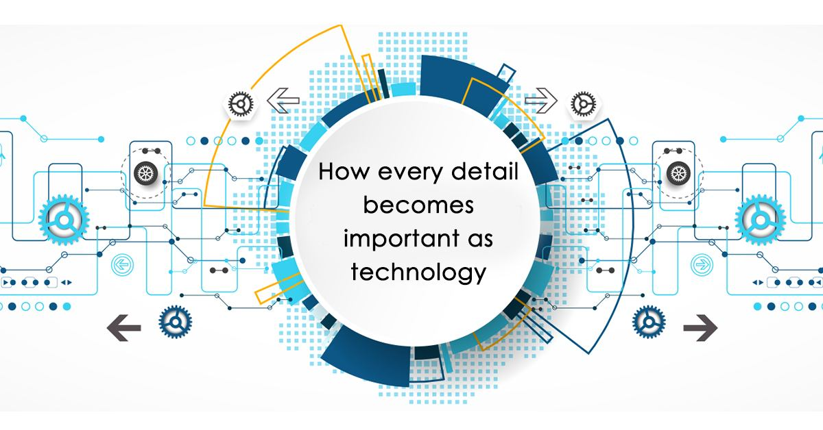 How every detail becomes important as technology advances