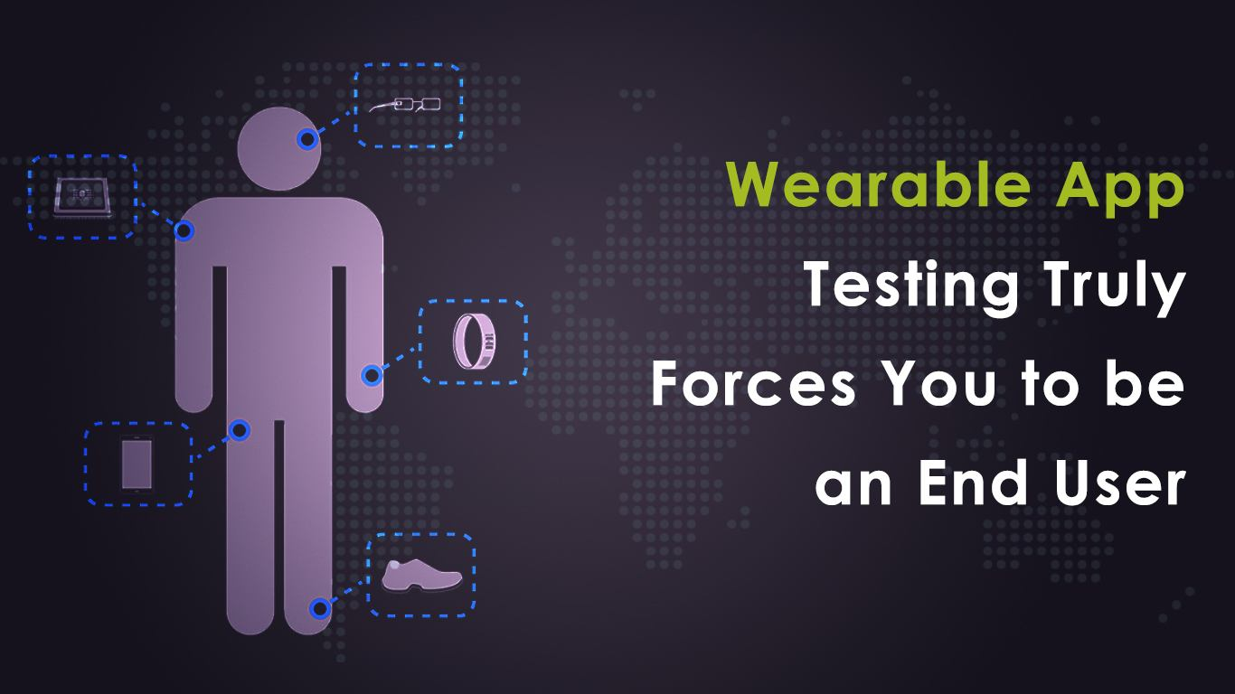 Wearable App Testing Truly Forces You to be an End User