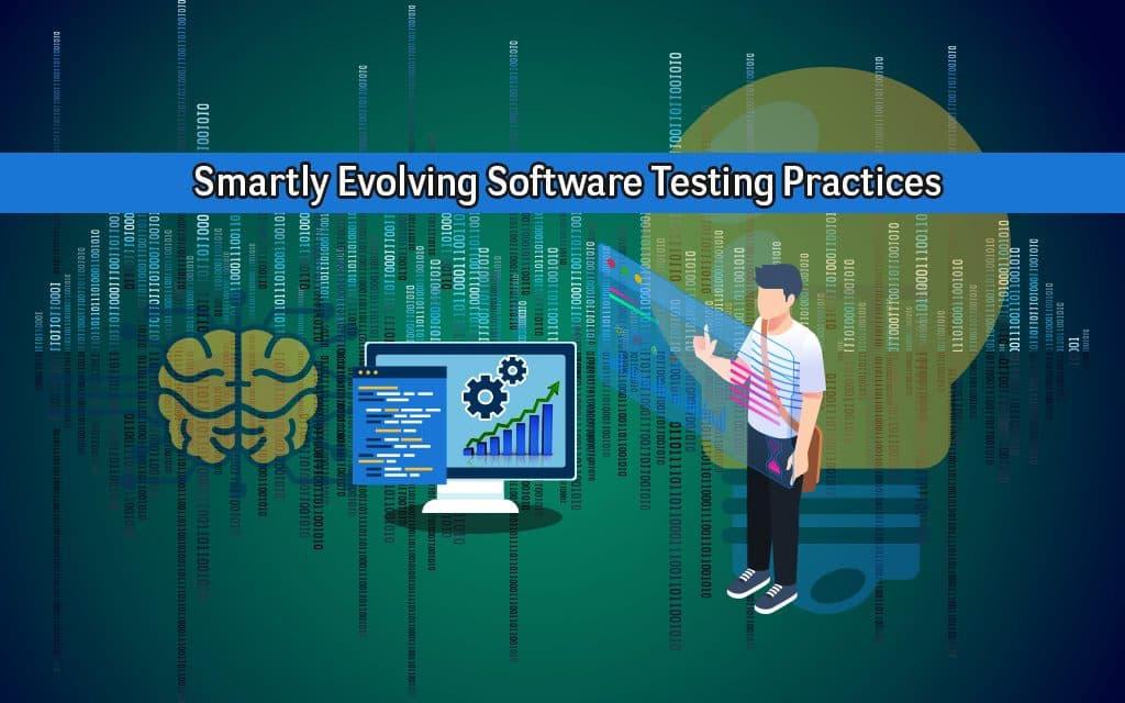 Smartly Evolving Software Testing Practices