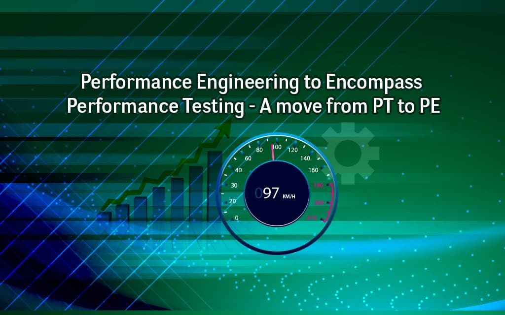 Performance Engineering to Encompass Performance Testing - A move from PT to PE