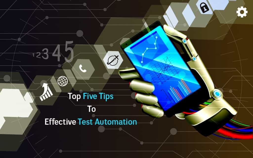 Top Five Tips To Effective Test Automation