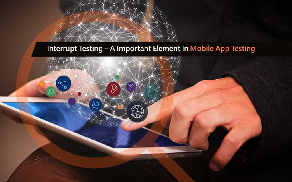 Interrupt-Testing-A-Important-Element-In-Mobile-App-Testing