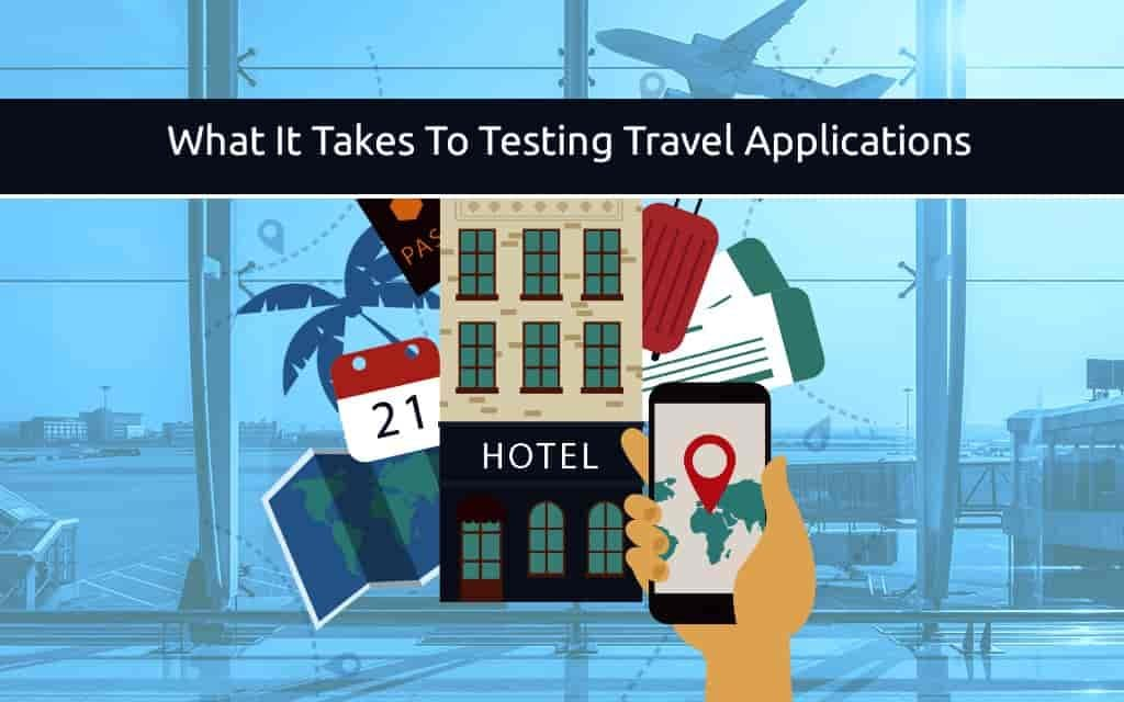 What It Takes To Testing Travel Applications