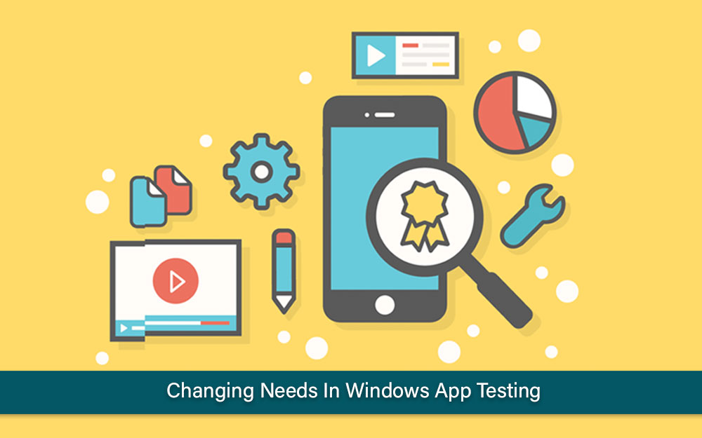 Changing Needs in Windows App Testing
