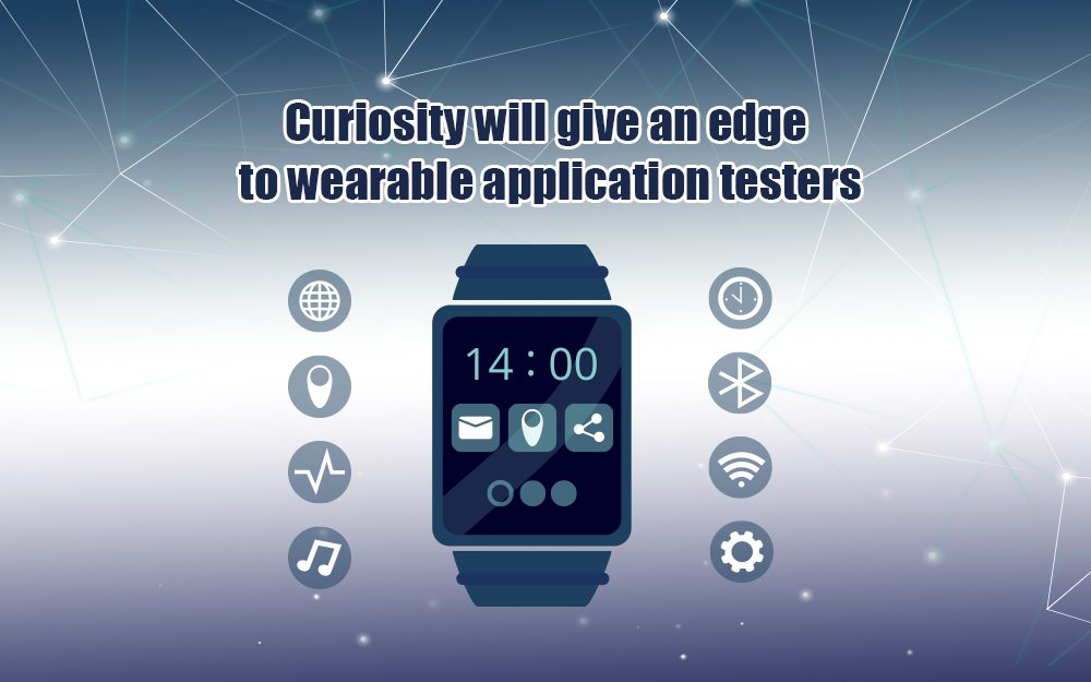Curiosity will give an edge to wearable application testers