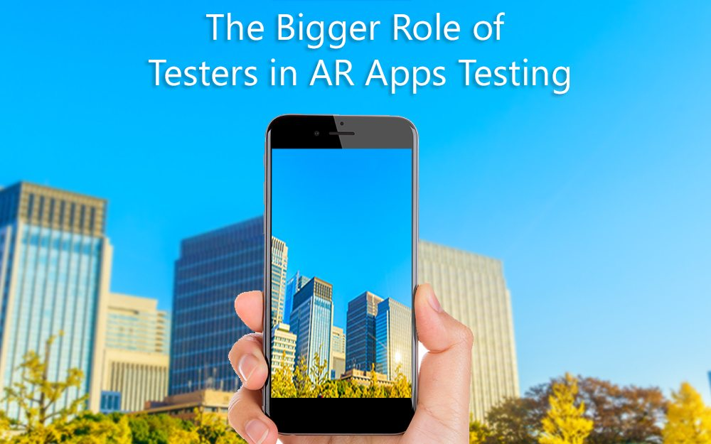 The Bigger Role of Testers in AR Apps Testing