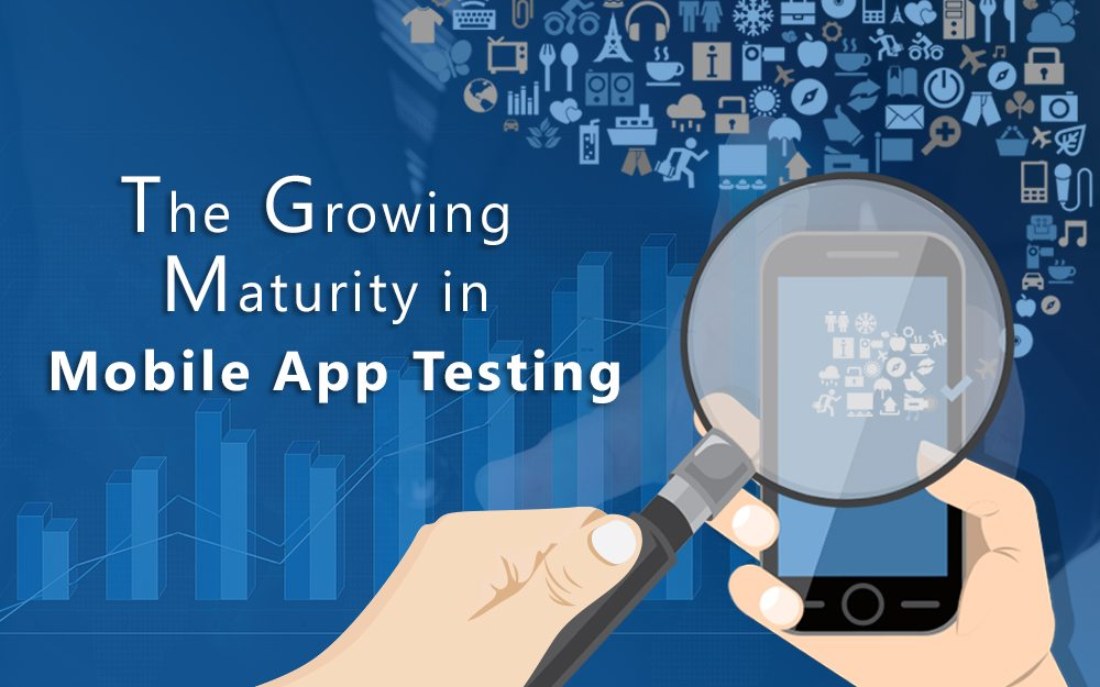 The Growing Maturity in Mobile App Testing
