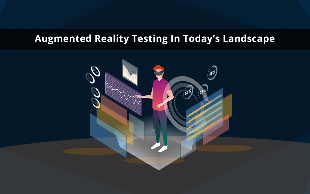Augmented Reality Testing In Today's Landscape