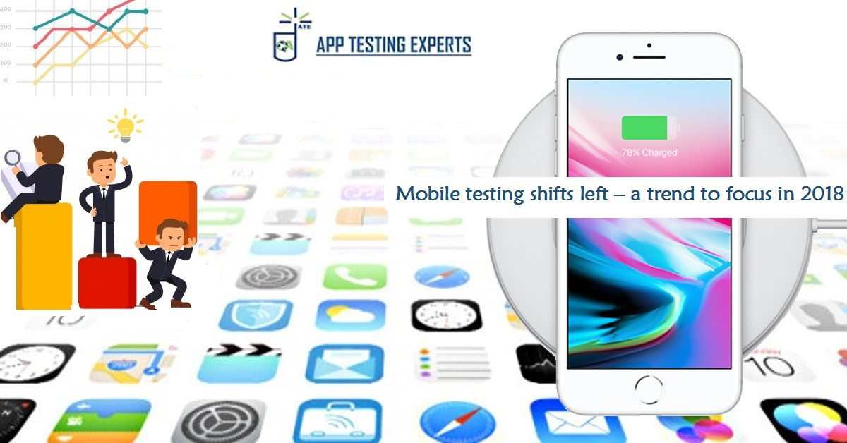 Mobile testing shifts left – a trend to focus in 2018