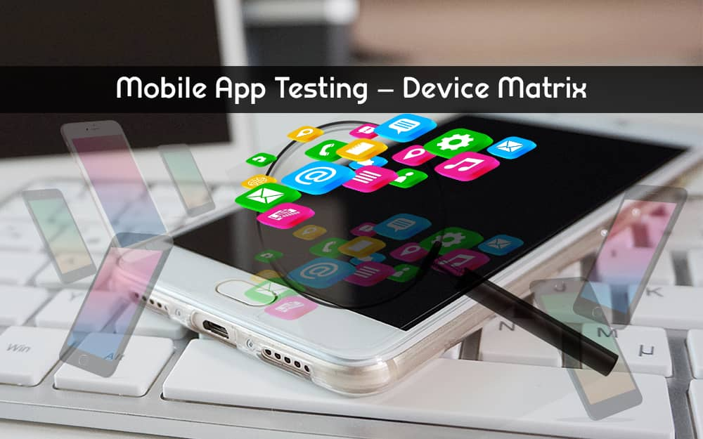 Mobile App Testing – Device Matrix