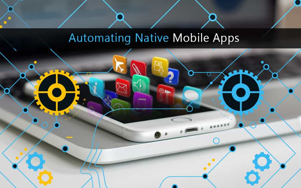 Automating Native Mobile Apps