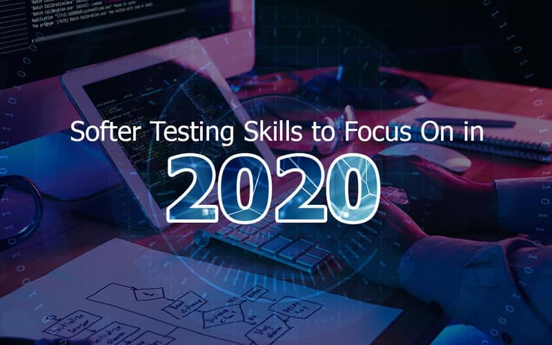 Softer Testing Skills to Focus On in 2020