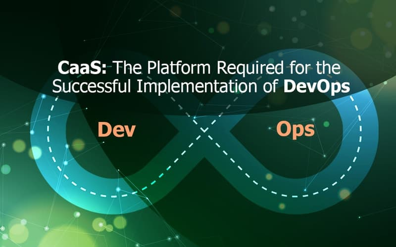 CaaS (Containers as a Service): The future platform for the working of DevOps