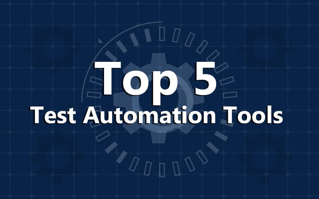 Top 5 Test Automation Tools