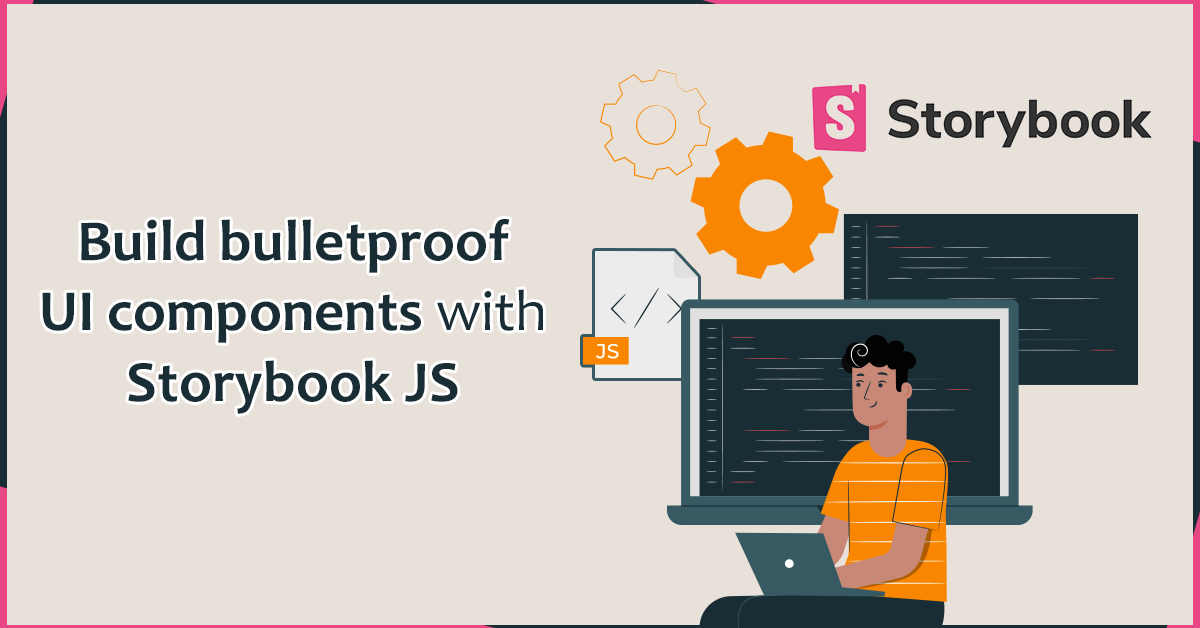 Build bulletproof UI components with Storybook JS