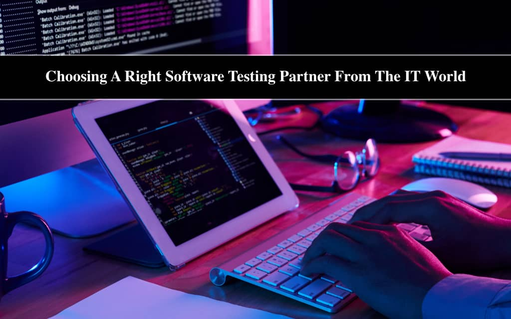 Choosing the Right Software Testing Partner