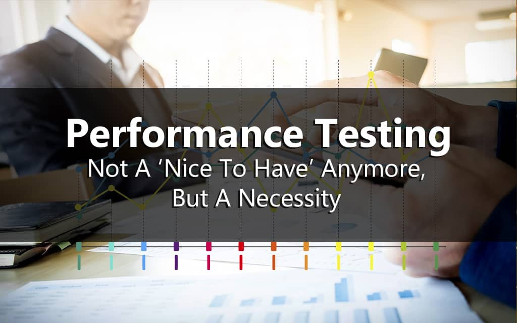Performance-Testing-Not-A-'Nice-To-Have'-Anymore-But-A-Necessity