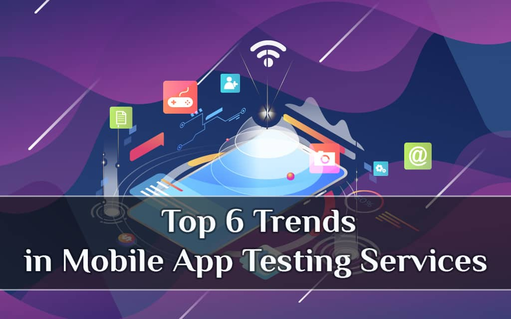 most popular mobile app testing trends