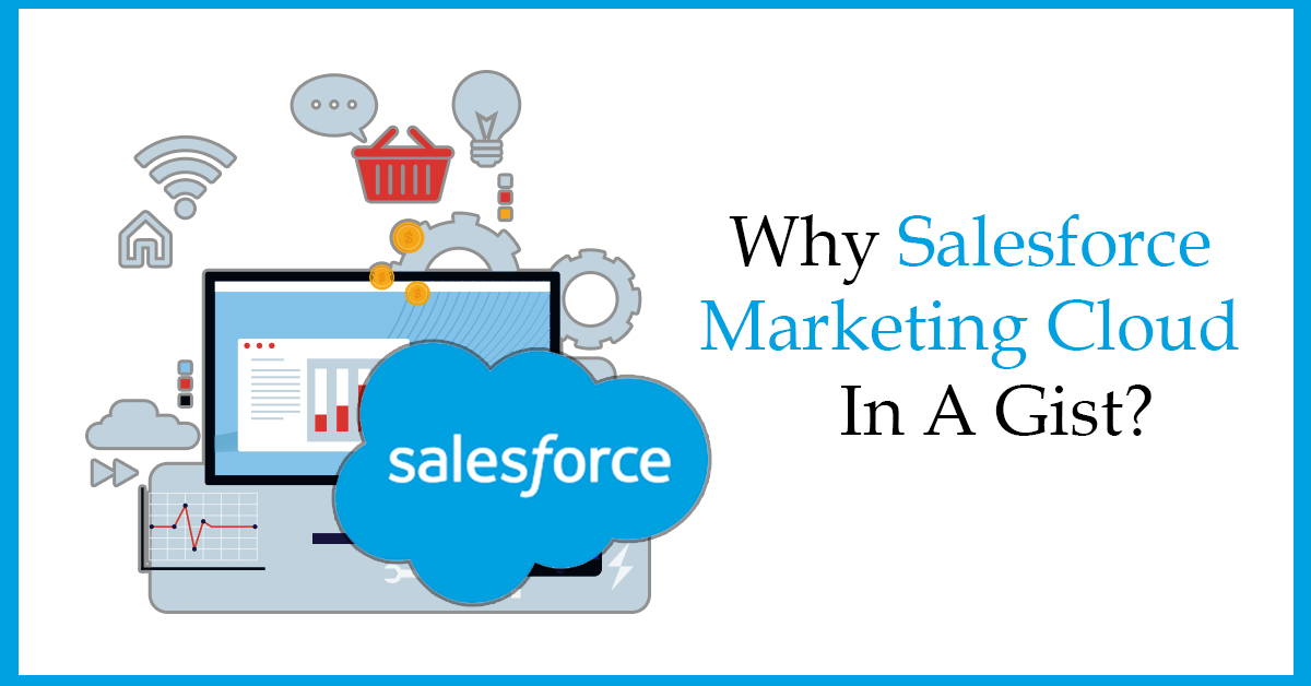 Why Salesforce Marketing Cloud in a gist?