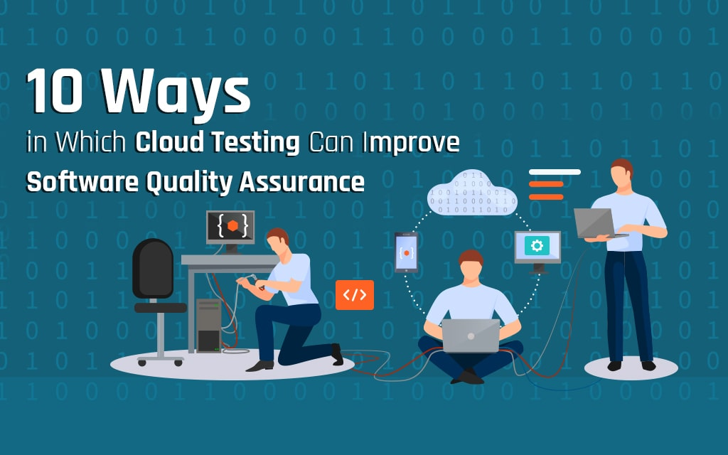 How Cloud Testing Can Improve Software Quality Assurance