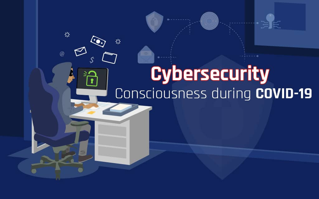 Cybersecurity Consciousness during COVID-19