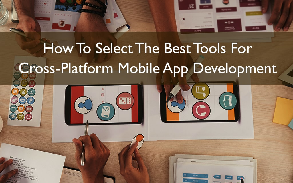 Best Tools For Cross-Platform Mobile App Development