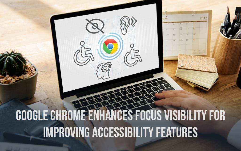 Google Chrome Enhancing Focus Visibility