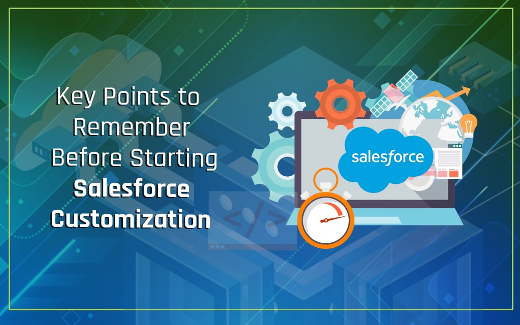 Points to Remember Before Starting Salesforce Customization