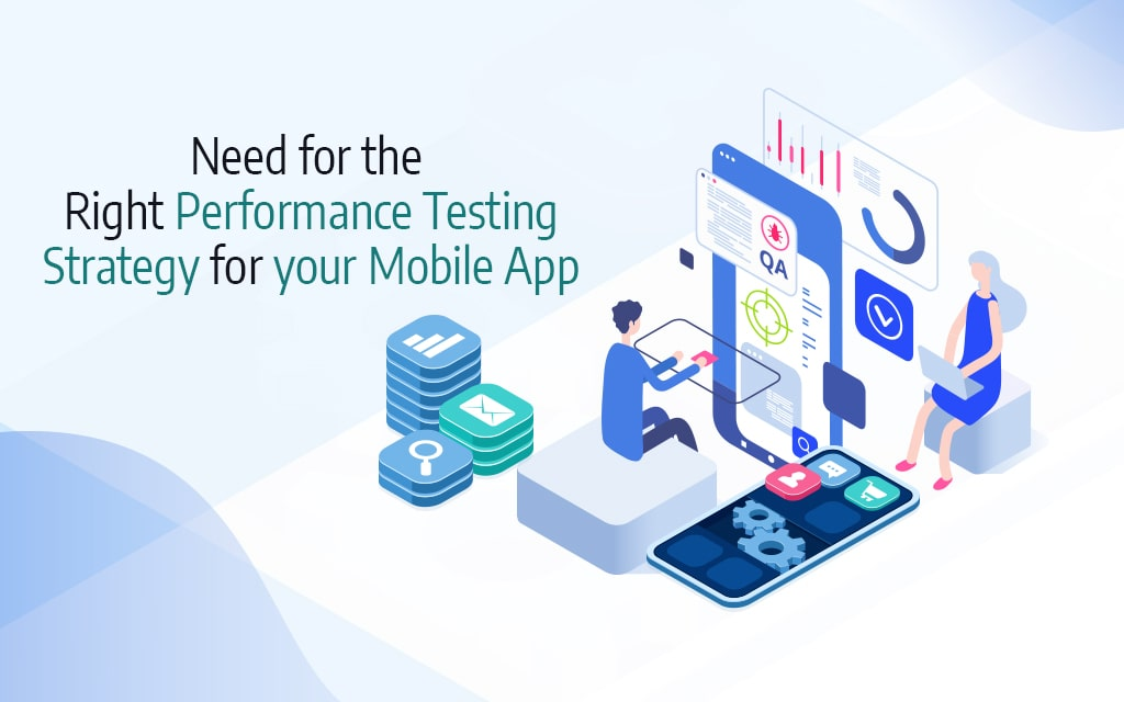 Need for the Right Performance Testing Strategy for your Mobile App