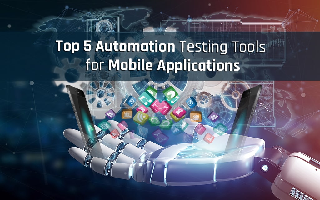 Best 5 Automation Testing Tools for Mobile Apps