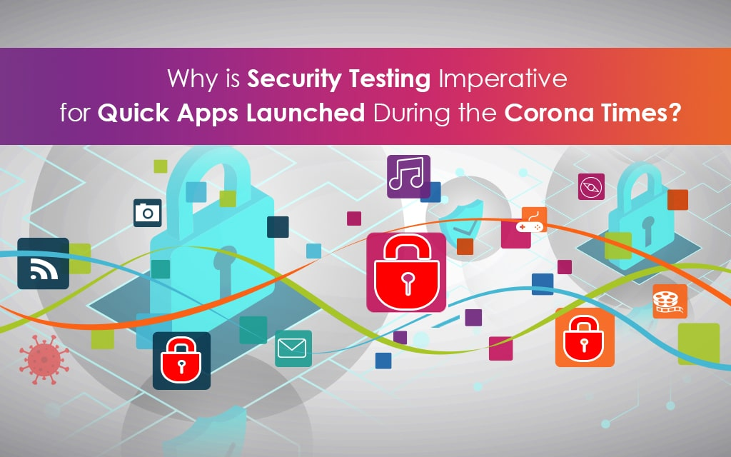 Security Testing for Quick Apps Launched During the Corona Times
