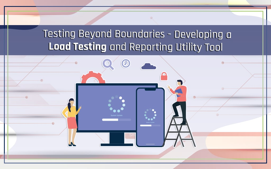 Testing Beyond Boundaries – Developing a Load Testing and Reporting Utility Tool