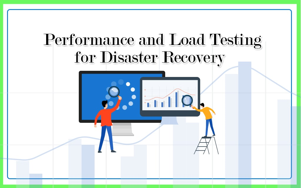 Performance and Load Testing for Disaster Recovery