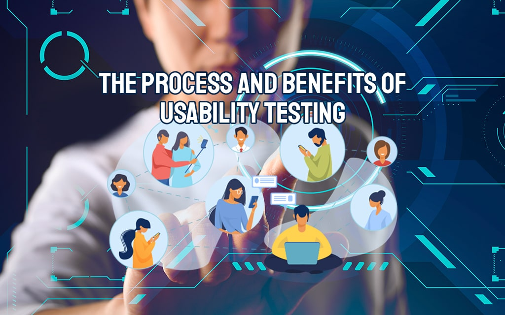 The Process and Benefits of Usability Testing
