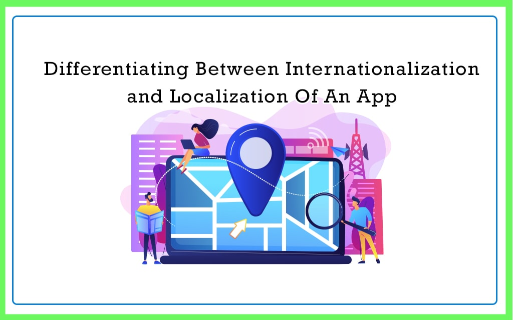 Differentiating Between Internationalization and Localization Of An App