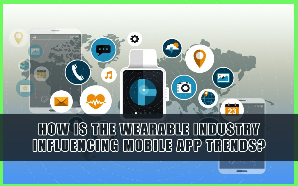 How wearable industry influencing mobile app trends