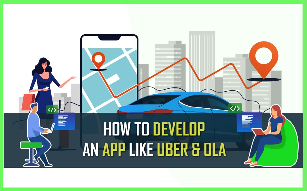 How can you Build An App Like Ola and Uber
