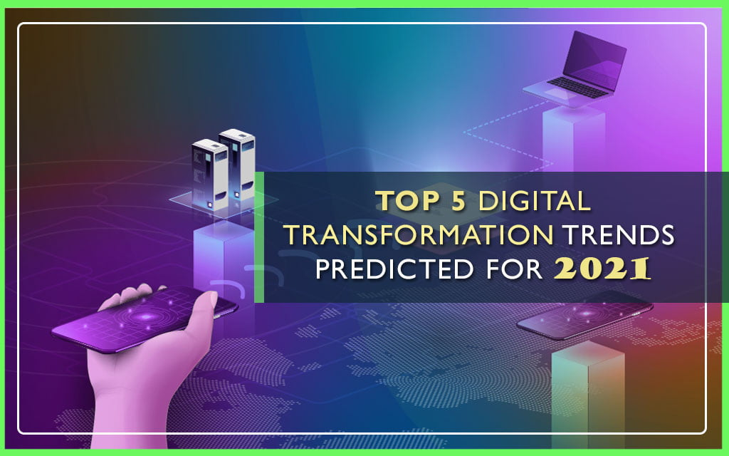 Top 5 Digital Transformation Trends for 2021