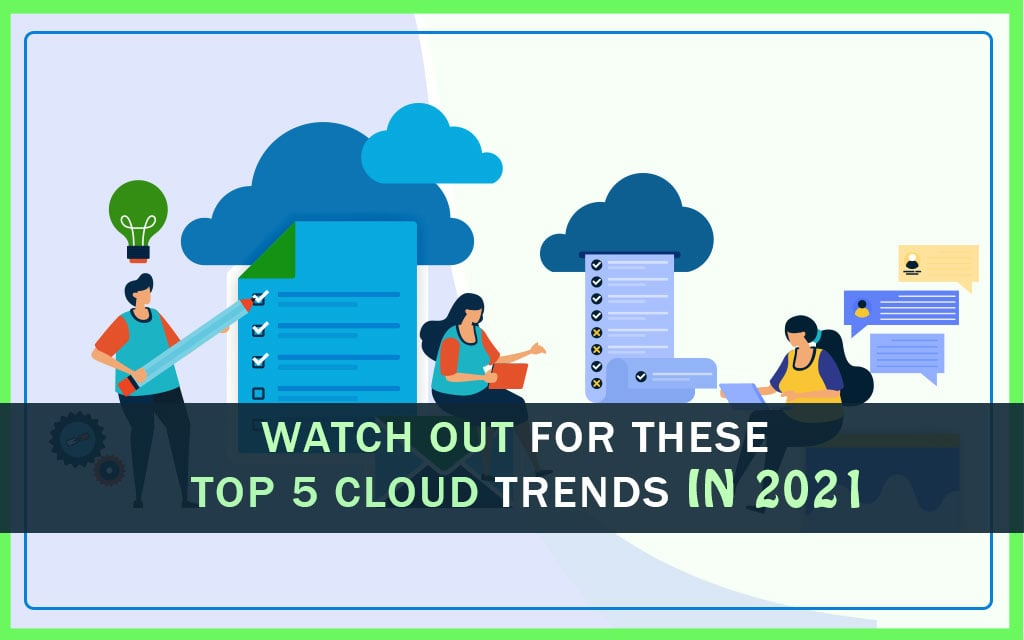 Top 5 Cloud Computing Trends in 2021