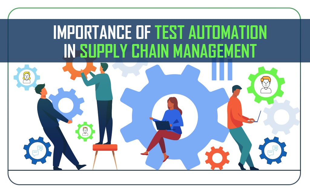 Importance Of Test Automation In Supply Chain Management