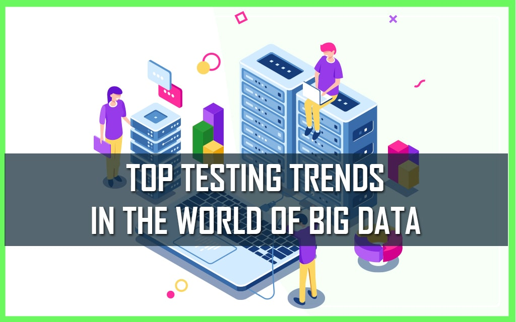 TOP BIG DATA TESTING TRENDS