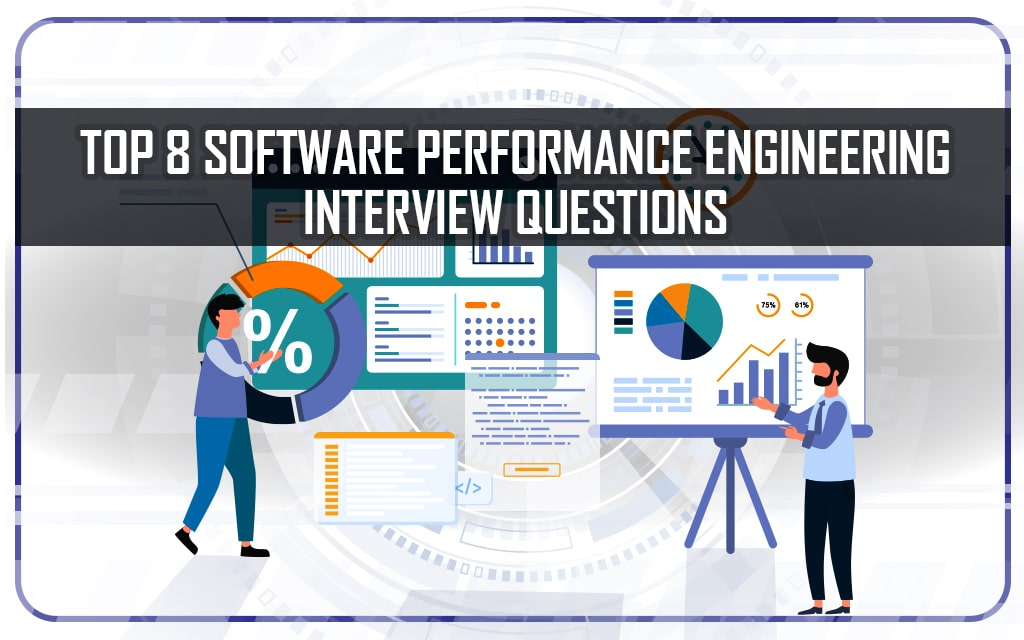 Top 8 Software Performance Engineering Interview Questions