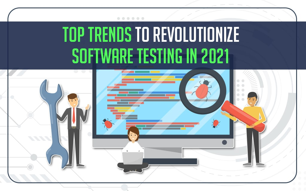 Top Trends To Revolutionize Software Testing In 2021