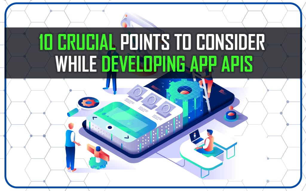 Top Crucial Points to Consider while Developing App APIs