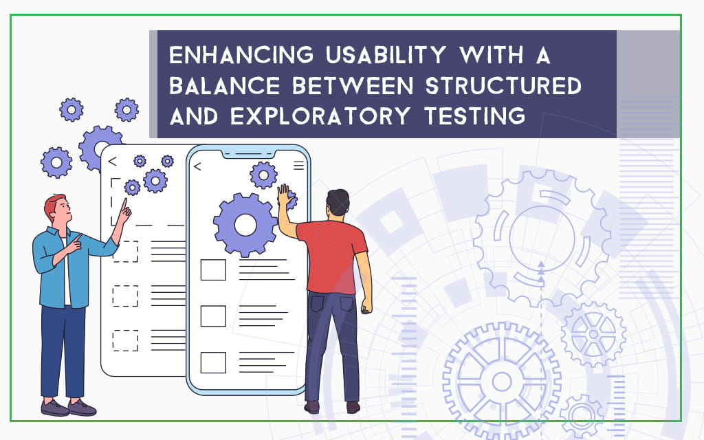 Enhancing Usability with a Balance Between Structured and Exploratory Testing