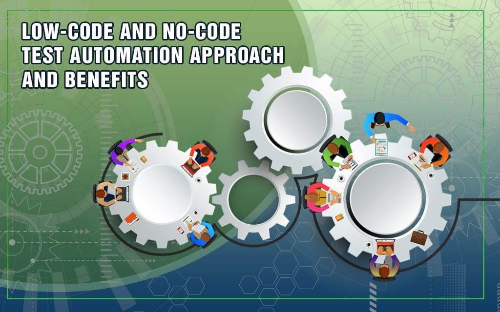 Low-Code and No-Code Test Automation Approach and Benefits