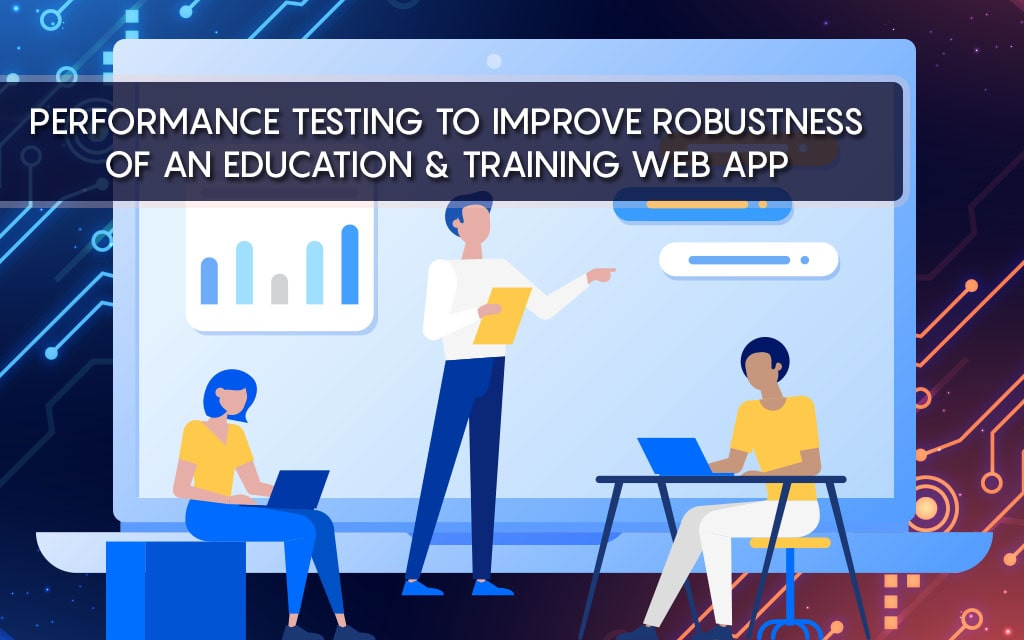 Performance Testing to improve robustness of an E-learning & Educational Web Applications