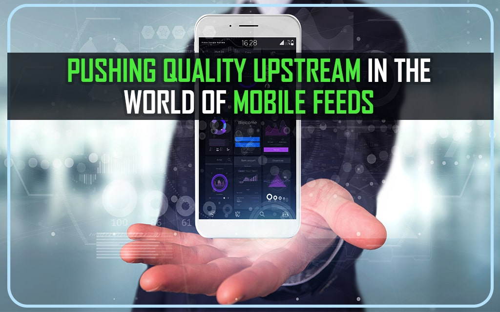 Pushing Quality UpStream in the World of Mobile Feeds